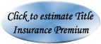 Click Here to Estimate Title Insurance Premiums